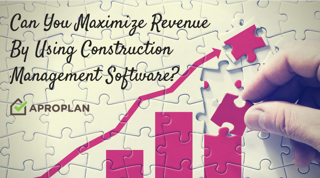 Can You Maximize Revenue By Using Construction Management Software?
