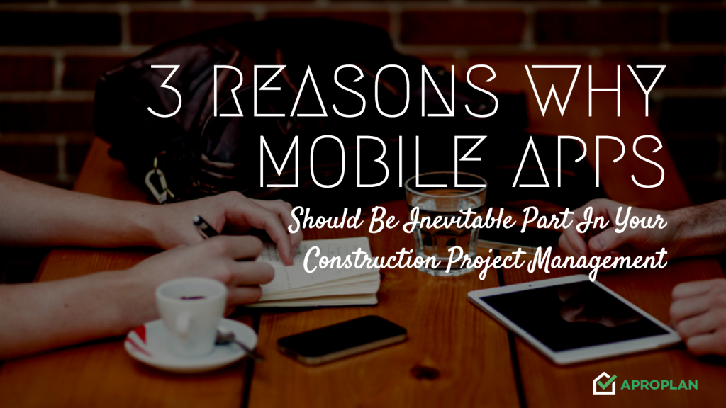 3 Reasons Why Mobile Apps Should Be Inevitable Part In Your Construction Project Management