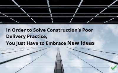 In Order to Solve Construction's Poor Delivery Practice, You Just Have to Embrace New Ideas