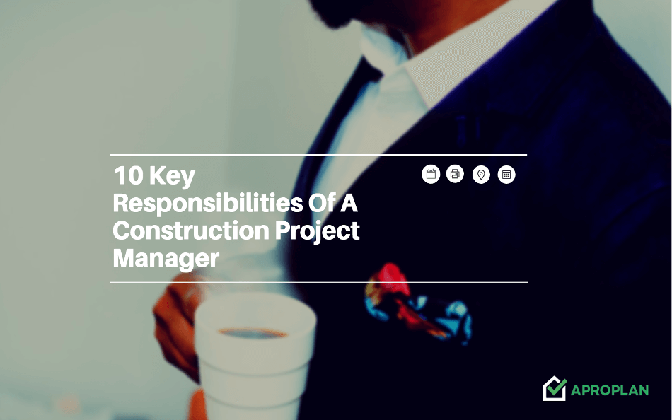 10 Key Responsibilities of a Construction Project Manager - APROPLAN